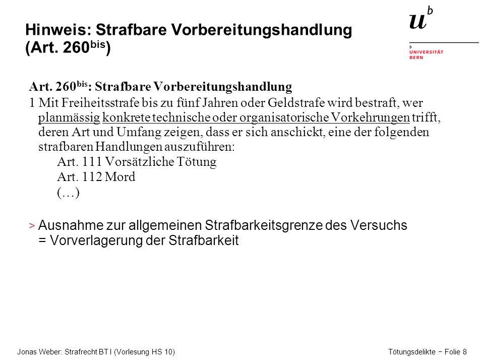 Jonas Weber: Strafrecht BT I (Vorlesung HS 10) Tötungsdelikte − Folie 8 Hinweis: Strafbare Vorbereitungshandlung (Art.