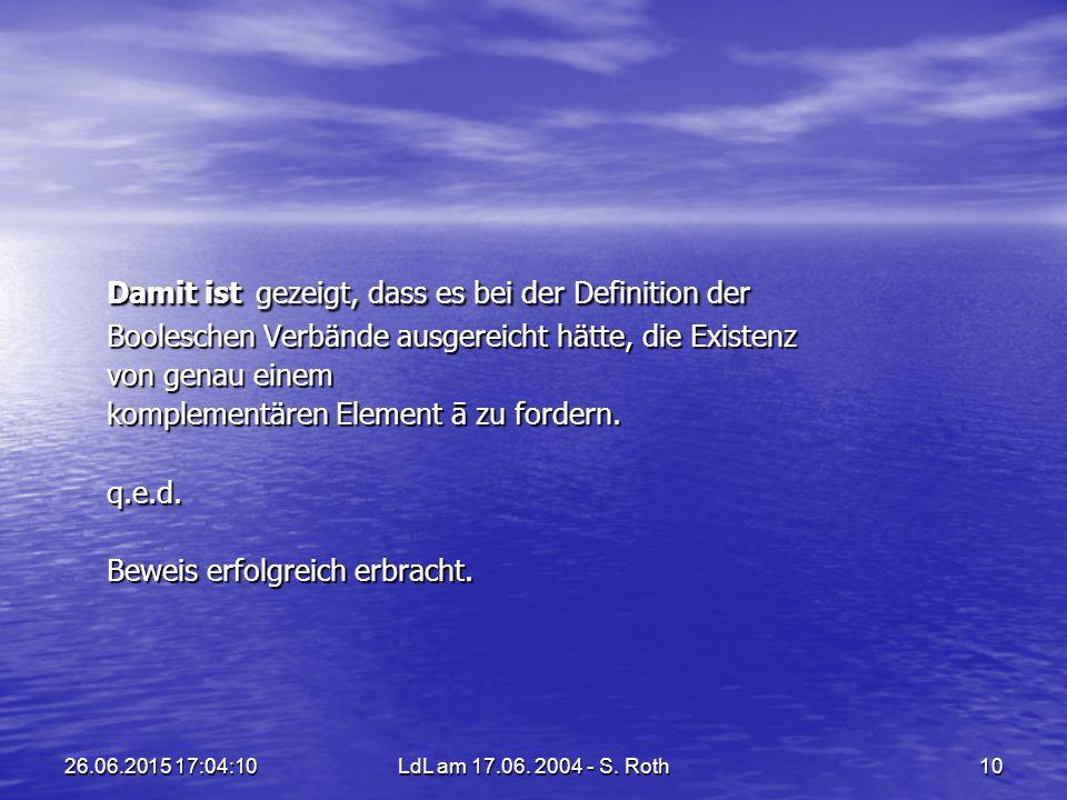 26.06.2015 17:05:44LdL am 17.06. 2004 - S. Roth10 Damit ist gezeigt, dass es bei der Definition der Booleschen Verbände ausgereicht hätte, die Existen