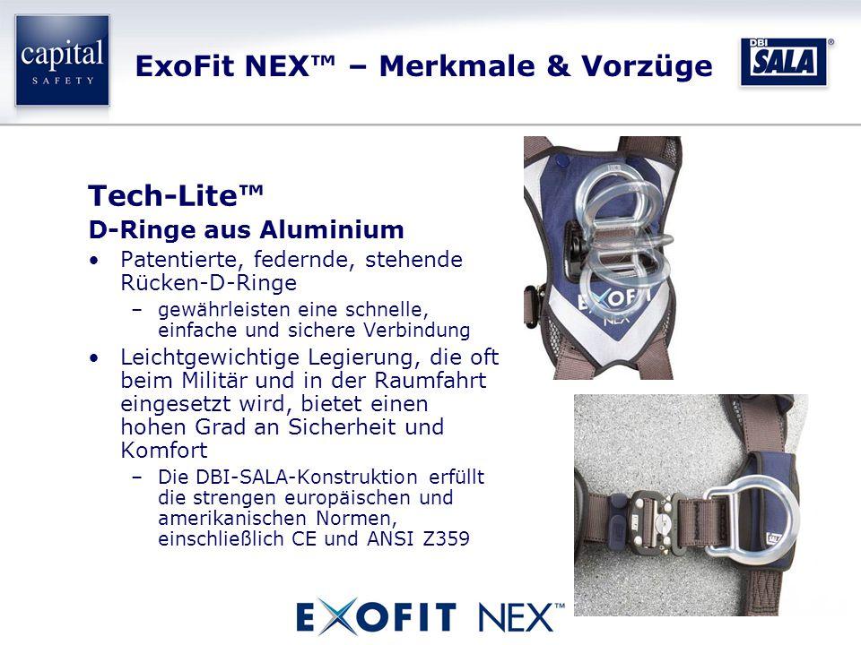 ExoFit NEX™ – Merkmale & Vorzüge Tech-Lite™ D-Ringe aus Aluminium Patentierte, federnde, stehende Rücken-D-Ringe –gewährleisten eine schnelle, einfache und sichere Verbindung Leichtgewichtige Legierung, die oft beim Militär und in der Raumfahrt eingesetzt wird, bietet einen hohen Grad an Sicherheit und Komfort –Die DBI-SALA-Konstruktion erfüllt die strengen europäischen und amerikanischen Normen, einschließlich CE und ANSI Z359