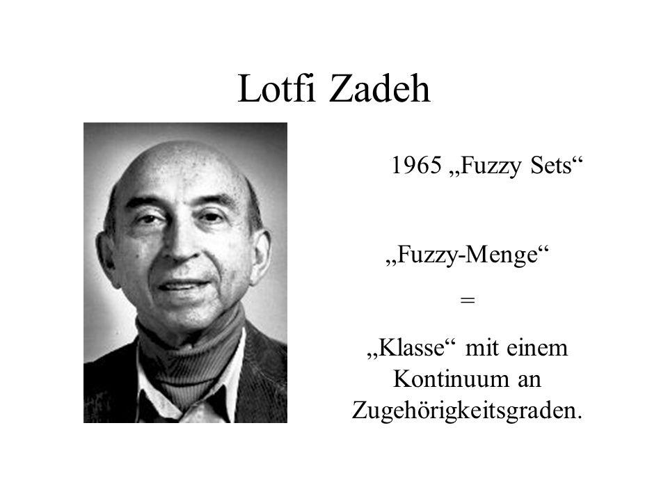 """Lotfi Zadeh 1965 """"Fuzzy Sets """"Fuzzy-Menge = """"Klasse mit einem Kontinuum an Zugehörigkeitsgraden."""