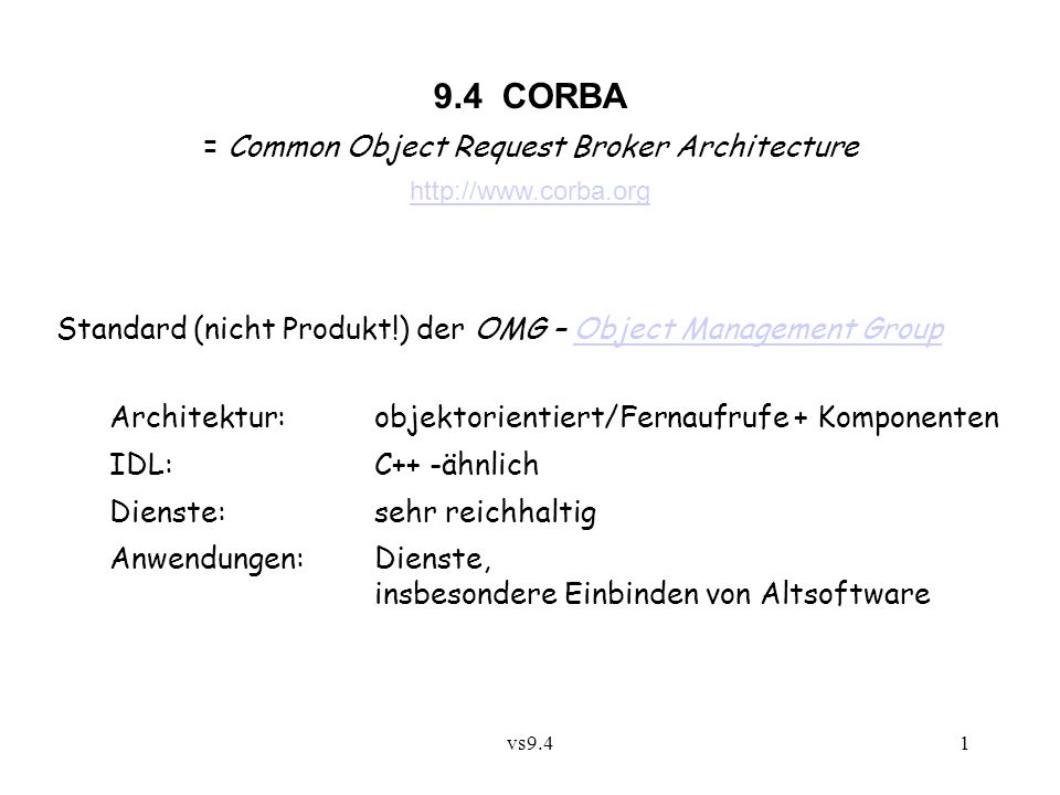 vs9.41 9.4 CORBA = Common Object Request Broker Architecture http://www.corba.org Standard (nicht Produkt!) der OMG – Object Management GroupObject Ma