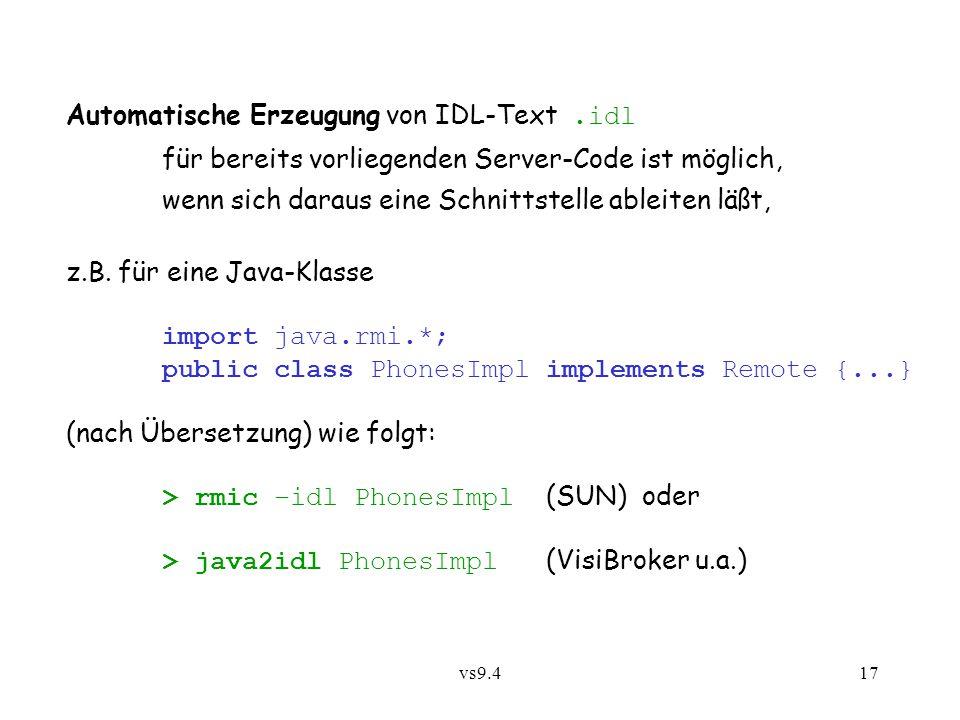 vs9.417 Automatische Erzeugung von IDL-Text.idl für bereits vorliegenden Server-Code ist möglich, wenn sich daraus eine Schnittstelle ableiten läßt, z.B.