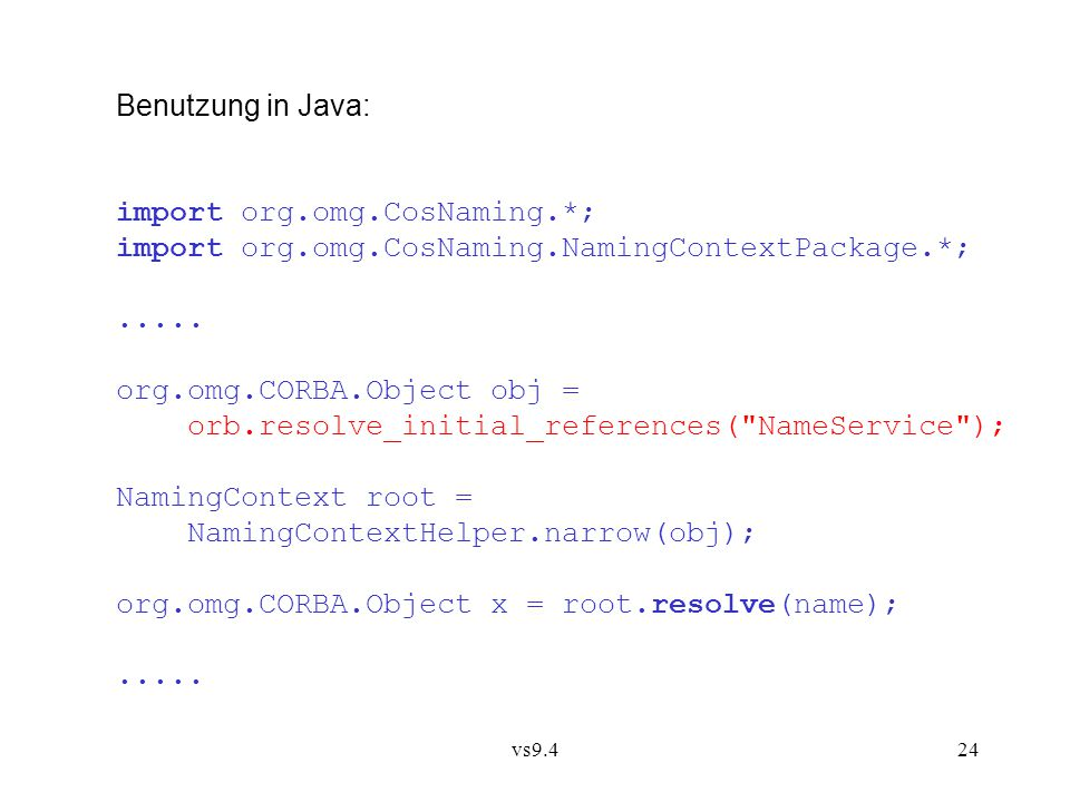 vs9.424 Benutzung in Java: import org.omg.CosNaming.*; import org.omg.CosNaming.NamingContextPackage.*;.....