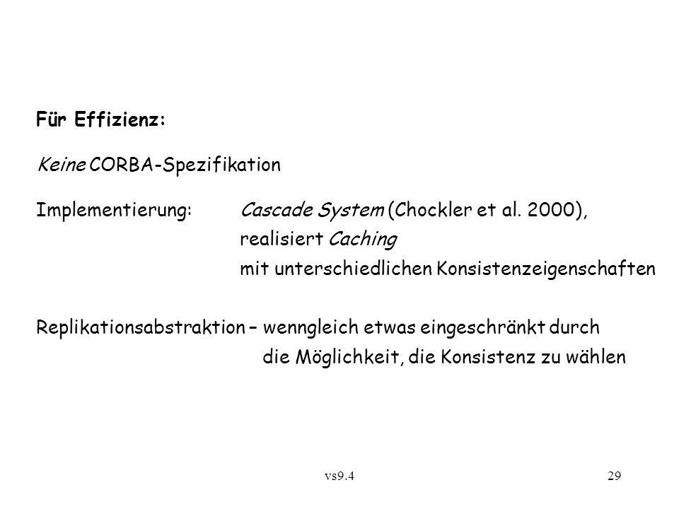 vs9.429 Für Effizienz: Keine CORBA-Spezifikation Implementierung: Cascade System (Chockler et al.