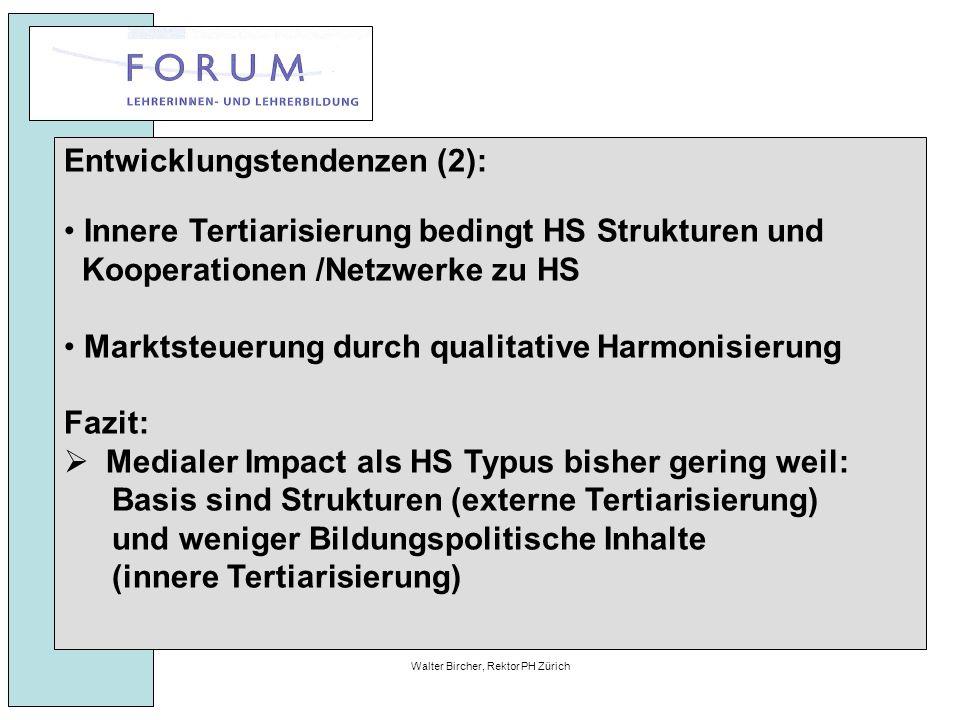 27. April 2010Walter Bircher, Rektor PH Zürich Entwicklungstendenzen (2): Innere Tertiarisierung bedingt HS Strukturen und Kooperationen /Netzwerke zu