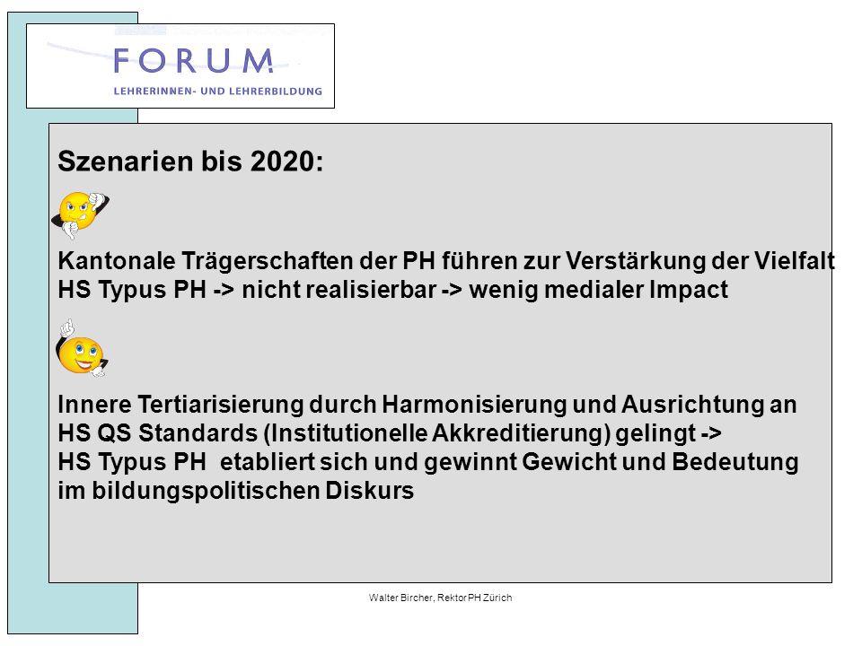 27. April 2010Walter Bircher, Rektor PH Zürich Szenarien bis 2020: Kantonale Trägerschaften der PH führen zur Verstärkung der Vielfalt HS Typus PH ->
