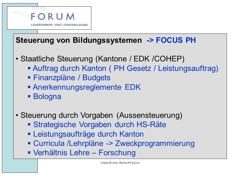 27. April 2010Walter Bircher, Rektor PH Zürich Steuerung von Bildungssystemen -> FOCUS PH Staatliche Steuerung (Kantone / EDK /COHEP)  Auftrag durch