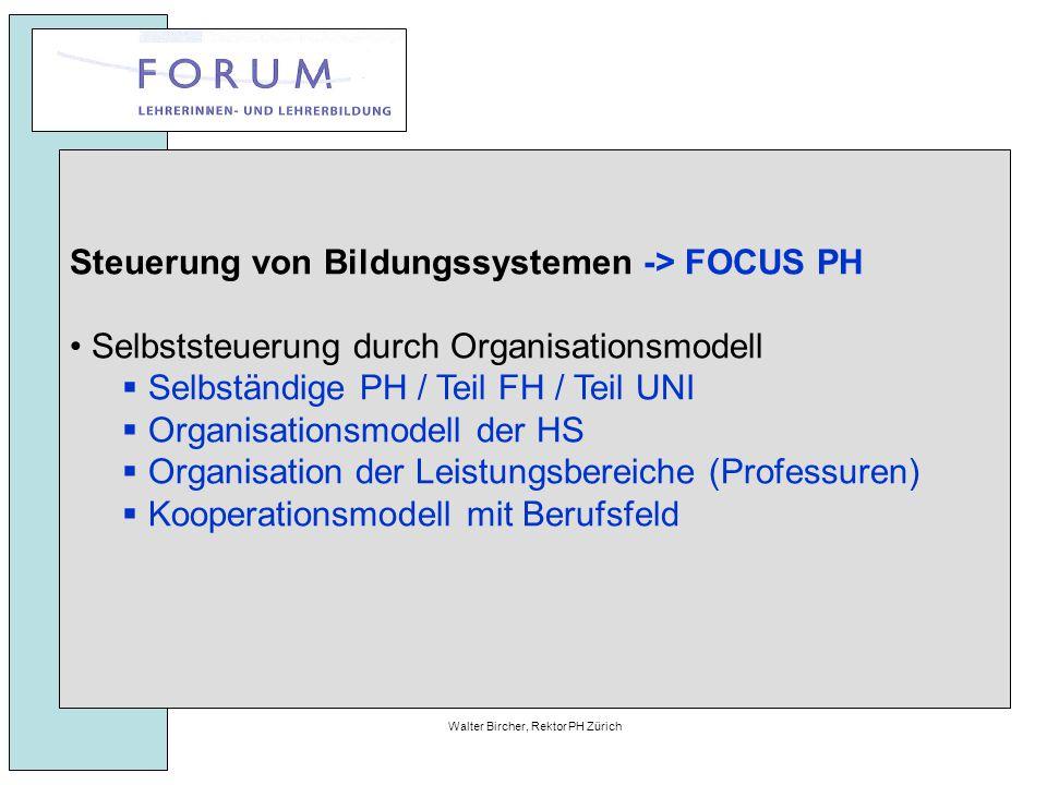 27. April 2010Walter Bircher, Rektor PH Zürich Steuerung von Bildungssystemen -> FOCUS PH Selbststeuerung durch Organisationsmodell  Selbständige PH