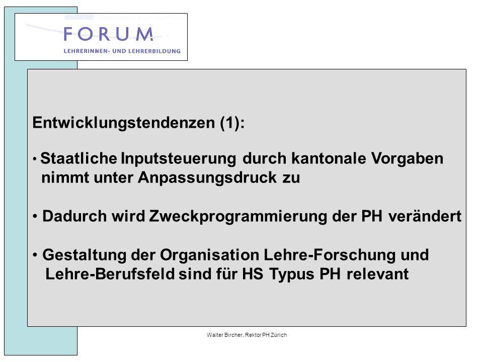 27. April 2010Walter Bircher, Rektor PH Zürich Entwicklungstendenzen (1): Staatliche Inputsteuerung durch kantonale Vorgaben nimmt unter Anpassungsdru