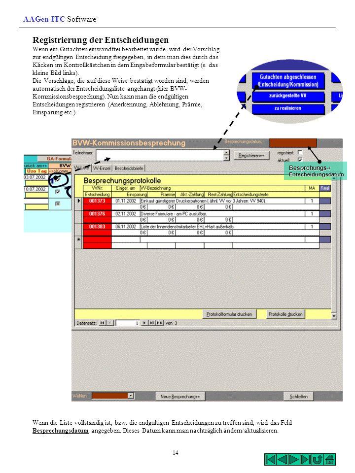 Registrierung der Entscheidungen Wenn ein Gutachten einwandfrei bearbeitet wurde, wird der Vorschlag zur endgültigen Entscheidung freigegeben, in dem