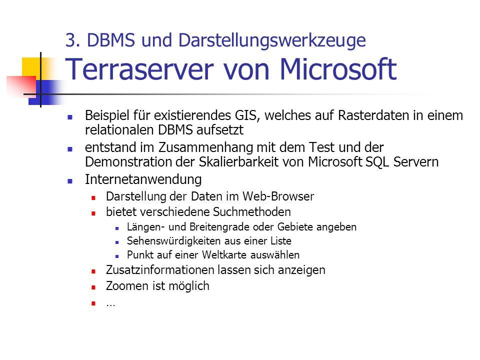 3.DBMS und Darstellungswerkzeuge Terraserver von Microsoft Daten werde bzgl.