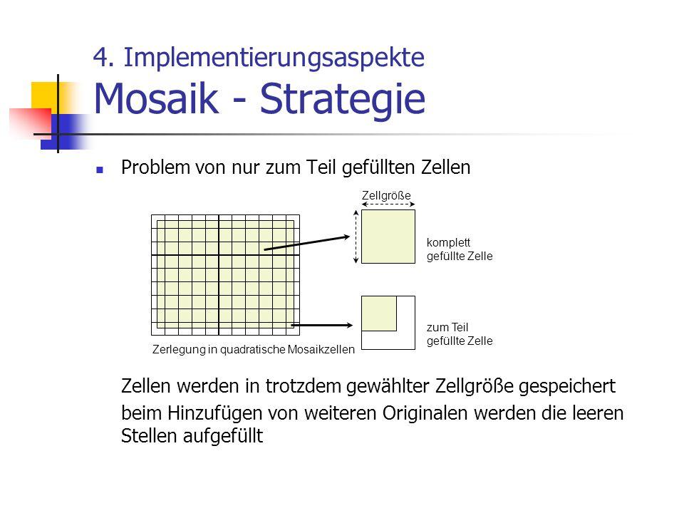 4. Implementierungsaspekte Mosaik - Strategie Problem von nur zum Teil gefüllten Zellen Zellen werden in trotzdem gewählter Zellgröße gespeichert beim