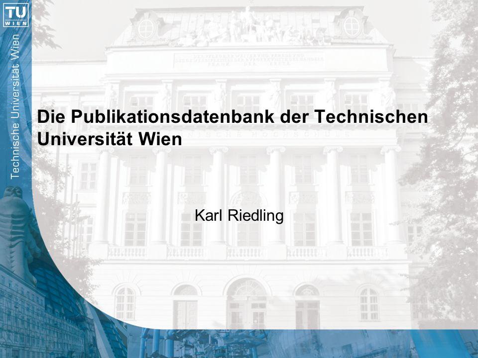 Die Publikationsdatenbank der Technischen Universität Wien Karl Riedling