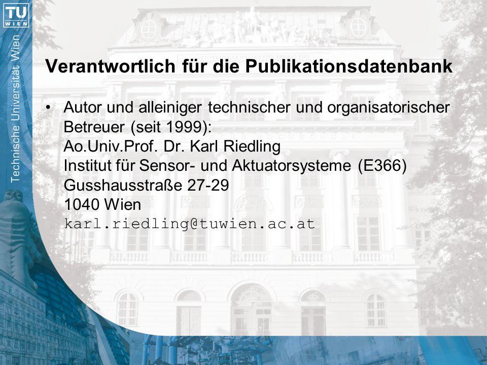 Verantwortlich für die Publikationsdatenbank Autor und alleiniger technischer und organisatorischer Betreuer (seit 1999): Ao.Univ.Prof. Dr. Karl Riedl