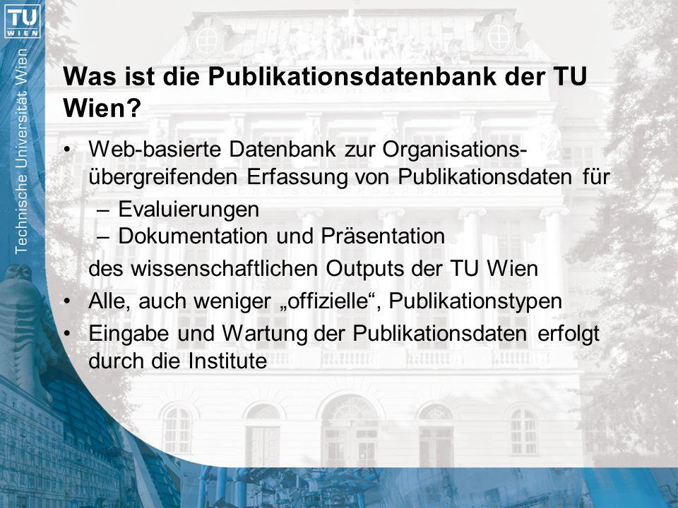 Was ist die Publikationsdatenbank der TU Wien? Web-basierte Datenbank zur Organisations- übergreifenden Erfassung von Publikationsdaten für –Evaluieru