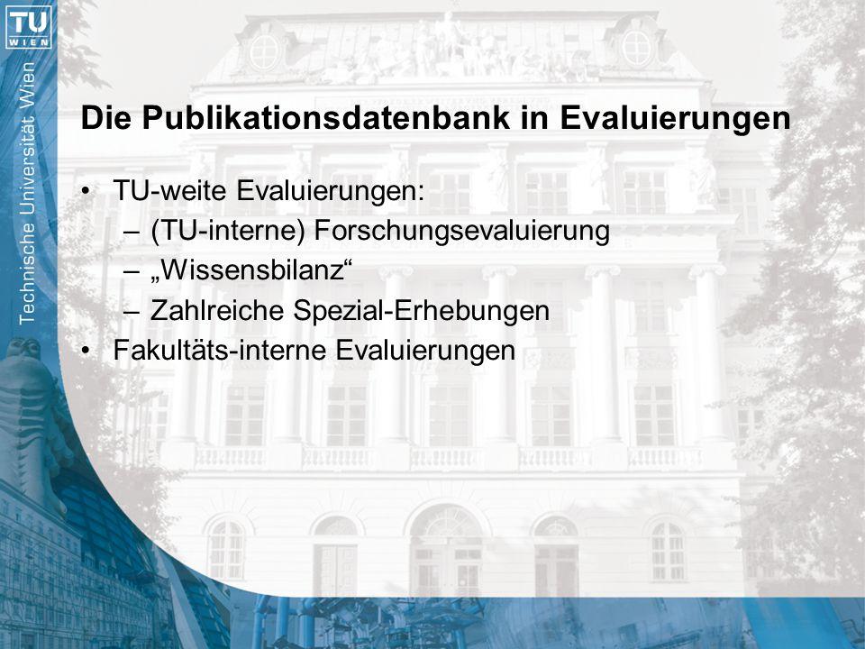 """Die Publikationsdatenbank in Evaluierungen TU-weite Evaluierungen: –(TU-interne) Forschungsevaluierung –""""Wissensbilanz"""" –Zahlreiche Spezial-Erhebungen"""