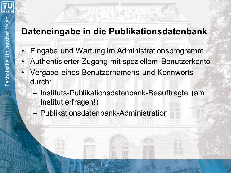Dateneingabe in die Publikationsdatenbank Eingabe und Wartung im Administrationsprogramm Authentisierter Zugang mit speziellem Benutzerkonto Vergabe e