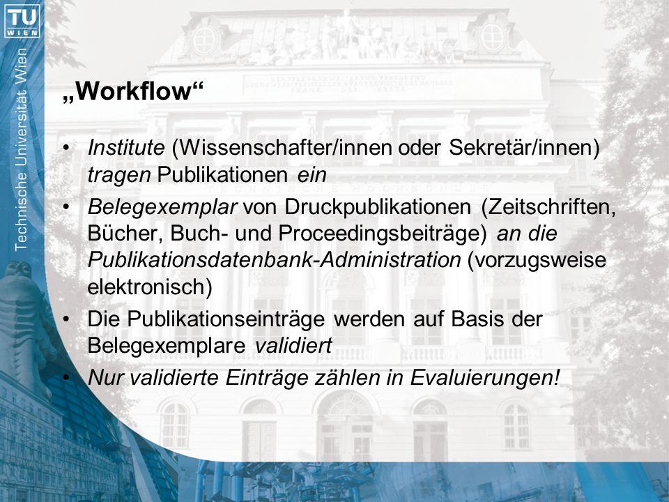 """""""Workflow"""" Institute (Wissenschafter/innen oder Sekretär/innen) tragen Publikationen ein Belegexemplar von Druckpublikationen (Zeitschriften, Bücher,"""