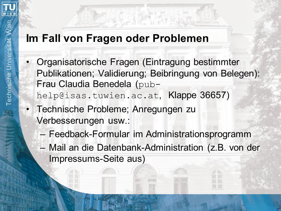 Im Fall von Fragen oder Problemen Organisatorische Fragen (Eintragung bestimmter Publikationen; Validierung; Beibringung von Belegen): Frau Claudia Be