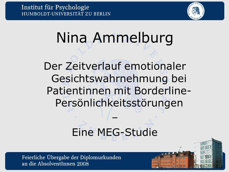 Nina Ammelburg Der Zeitverlauf emotionaler Gesichtswahrnehmung bei Patientinnen mit Borderline- Persönlichkeitsstörungen – Eine MEG-Studie