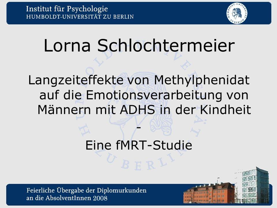 Lorna Schlochtermeier Langzeiteffekte von Methylphenidat auf die Emotionsverarbeitung von Männern mit ADHS in der Kindheit - Eine fMRT-Studie