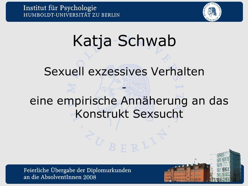 Katja Schwab Sexuell exzessives Verhalten - eine empirische Annäherung an das Konstrukt Sexsucht