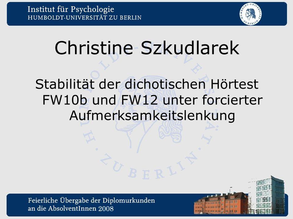 Christine Szkudlarek Stabilität der dichotischen Hörtest FW10b und FW12 unter forcierter Aufmerksamkeitslenkung