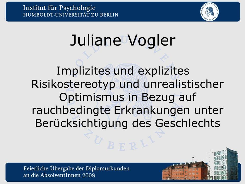 Juliane Vogler Implizites und explizites Risikostereotyp und unrealistischer Optimismus in Bezug auf rauchbedingte Erkrankungen unter Berücksichtigung
