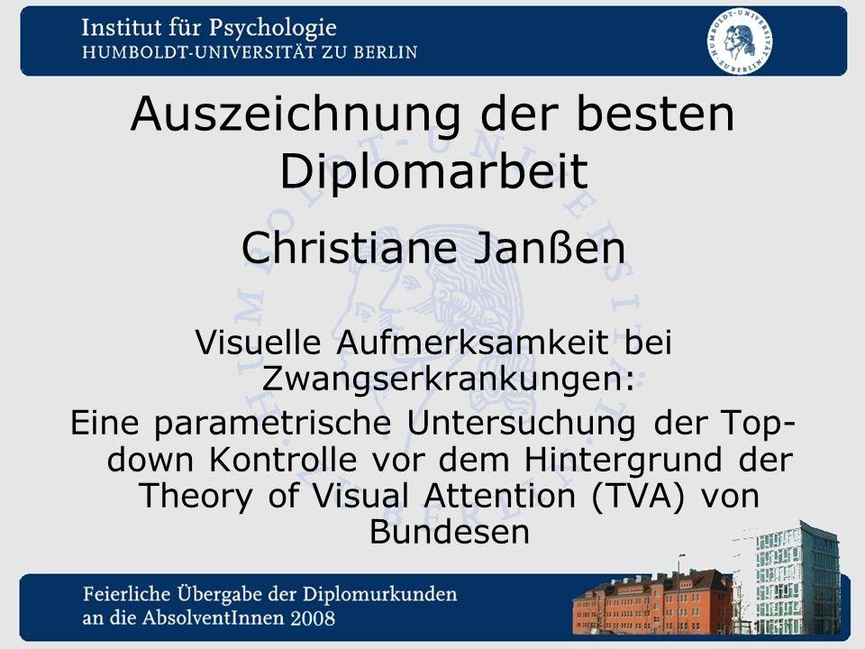 Auszeichnung der besten Diplomarbeit Christiane Janßen Visuelle Aufmerksamkeit bei Zwangserkrankungen: Eine parametrische Untersuchung der Top- down K