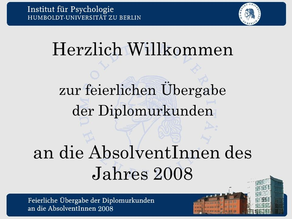 Herzlich Willkommen zur feierlichen Übergabe der Diplomurkunden an die AbsolventInnen des Jahres 2008