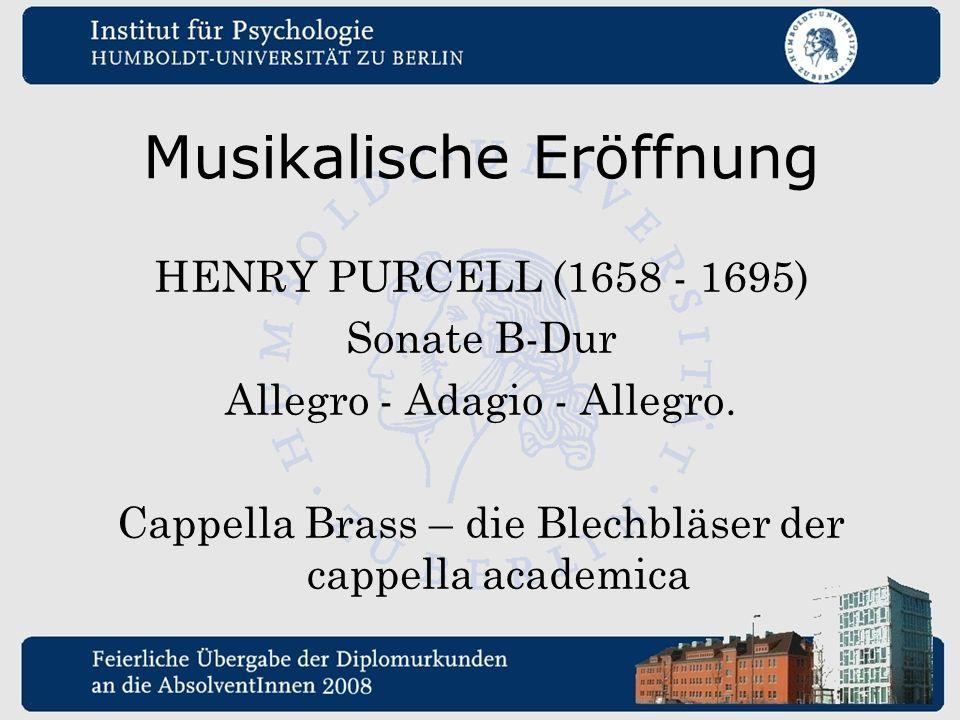 Musikalische Eröffnung HENRY PURCELL (1658 - 1695) Sonate B-Dur Allegro - Adagio - Allegro. Cappella Brass – die Blechbläser der cappella academica