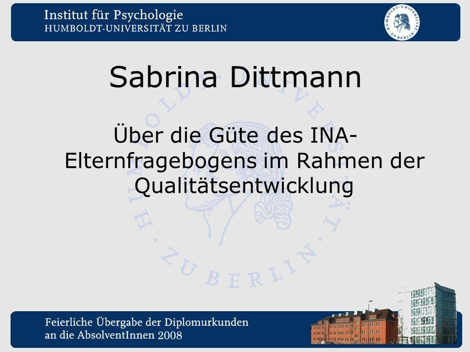 Sabrina Dittmann Über die Güte des INA- Elternfragebogens im Rahmen der Qualitätsentwicklung