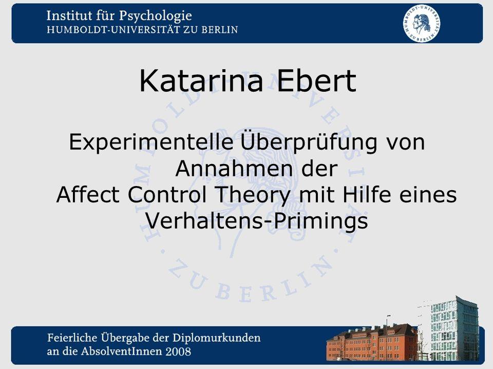 Katarina Ebert Experimentelle Überprüfung von Annahmen der Affect Control Theory mit Hilfe eines Verhaltens-Primings