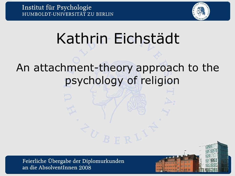 Kathrin Eichstädt An attachment-theory approach to the psychology of religion