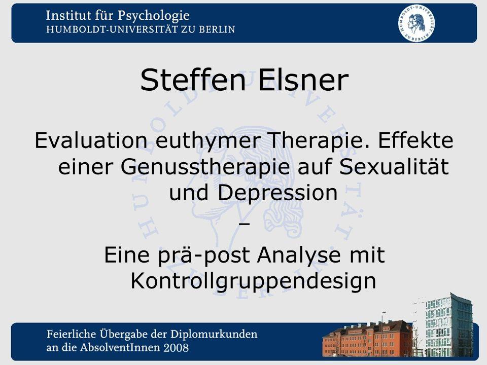 Steffen Elsner Evaluation euthymer Therapie. Effekte einer Genusstherapie auf Sexualität und Depression – Eine prä-post Analyse mit Kontrollgruppendes