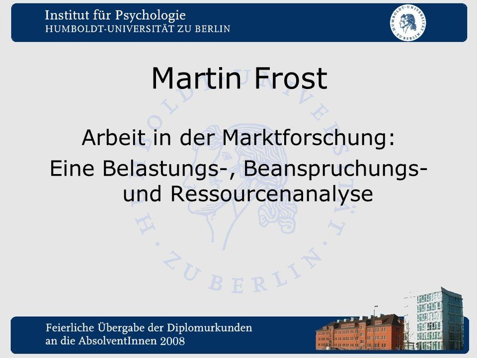 Martin Frost Arbeit in der Marktforschung: Eine Belastungs-, Beanspruchungs- und Ressourcenanalyse