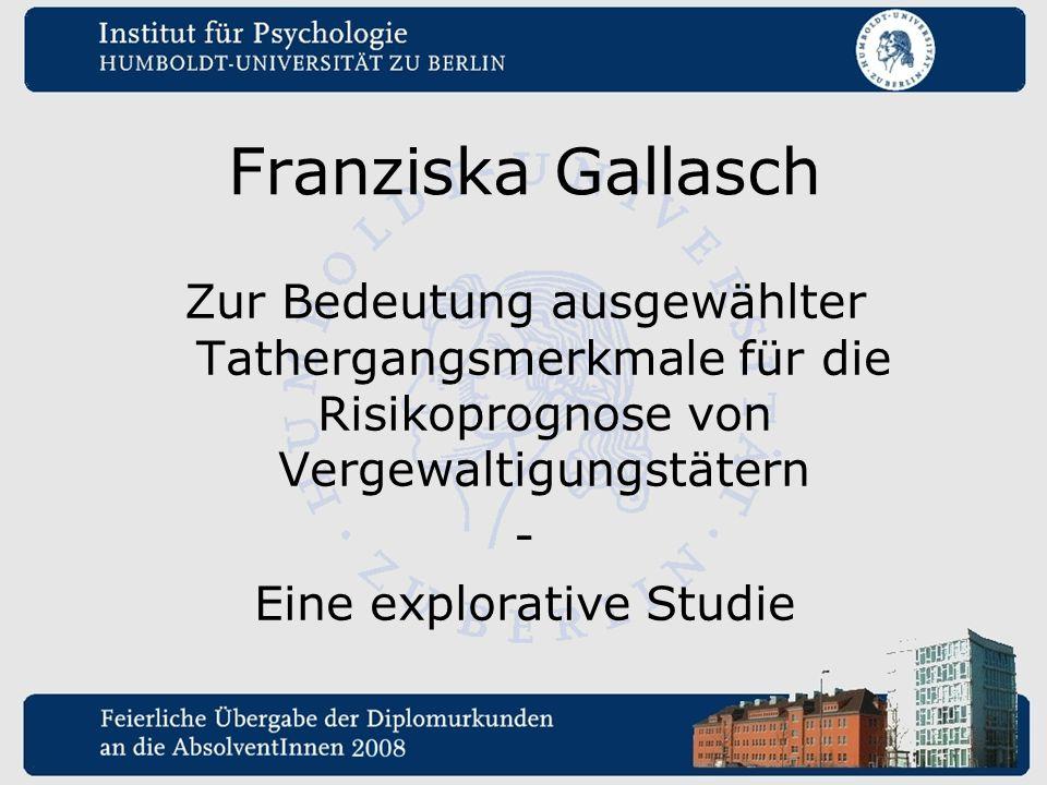 Franziska Gallasch Zur Bedeutung ausgewählter Tathergangsmerkmale für die Risikoprognose von Vergewaltigungstätern - Eine explorative Studie