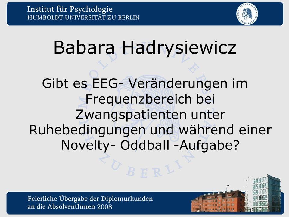 Babara Hadrysiewicz Gibt es EEG- Veränderungen im Frequenzbereich bei Zwangspatienten unter Ruhebedingungen und während einer Novelty- Oddball -Aufgab