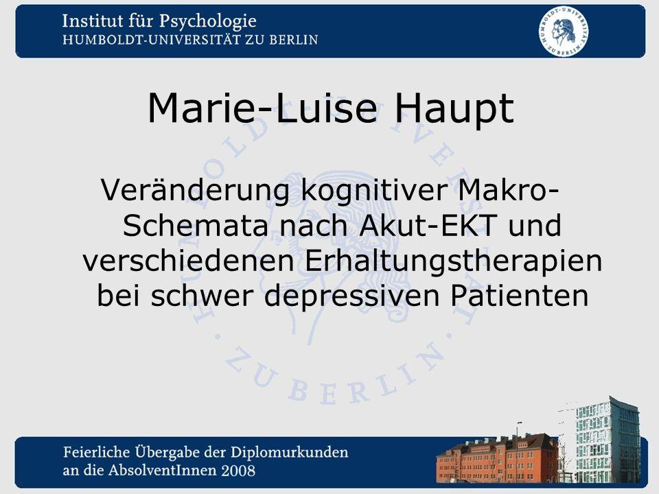 Marie-Luise Haupt Veränderung kognitiver Makro- Schemata nach Akut-EKT und verschiedenen Erhaltungstherapien bei schwer depressiven Patienten