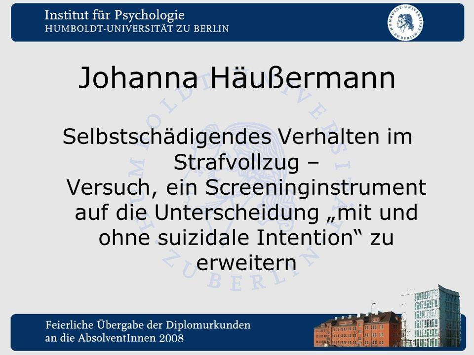 """Johanna Häußermann Selbstschädigendes Verhalten im Strafvollzug – Versuch, ein Screeninginstrument auf die Unterscheidung """"mit und ohne suizidale Inte"""