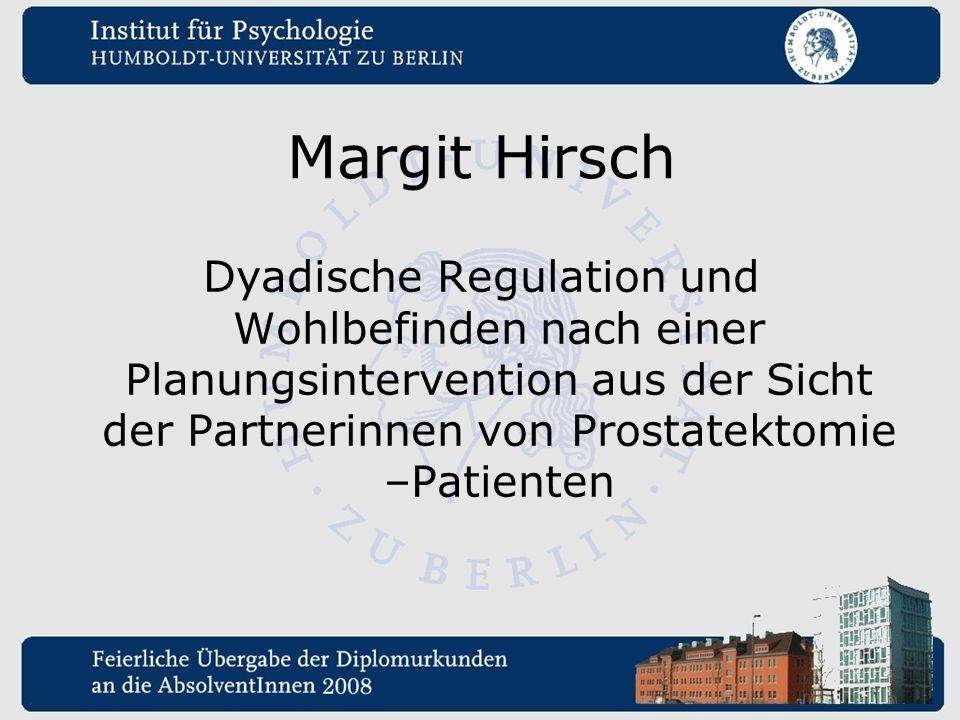 Margit Hirsch Dyadische Regulation und Wohlbefinden nach einer Planungsintervention aus der Sicht der Partnerinnen von Prostatektomie –Patienten