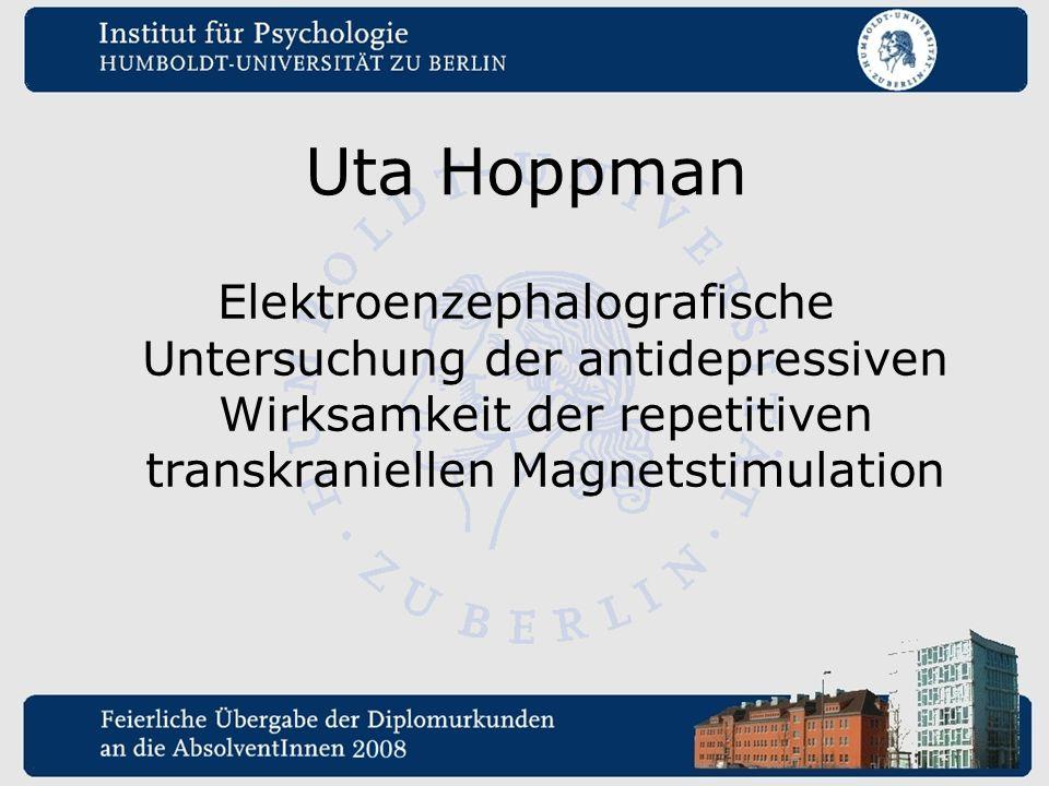 Uta Hoppman Elektroenzephalografische Untersuchung der antidepressiven Wirksamkeit der repetitiven transkraniellen Magnetstimulation