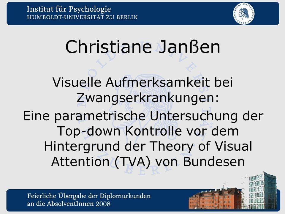 Christiane Janßen Visuelle Aufmerksamkeit bei Zwangserkrankungen: Eine parametrische Untersuchung der Top-down Kontrolle vor dem Hintergrund der Theor