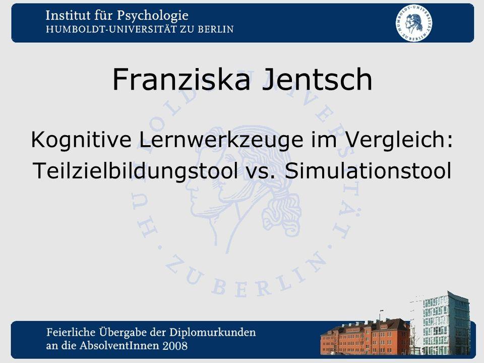 Franziska Jentsch Kognitive Lernwerkzeuge im Vergleich: Teilzielbildungstool vs. Simulationstool
