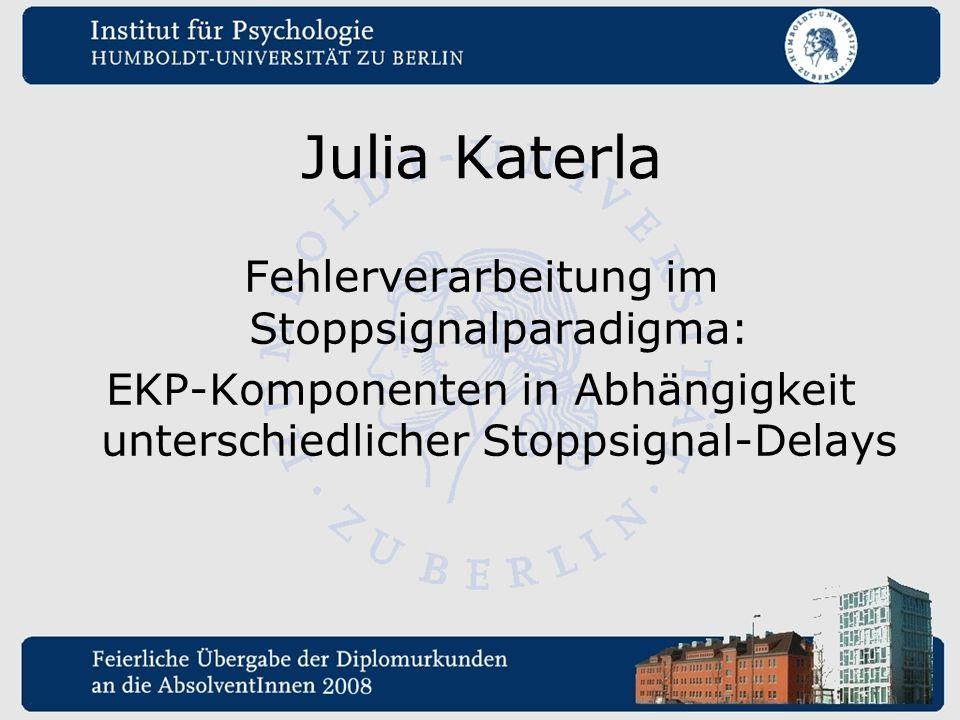 Julia Katerla Fehlerverarbeitung im Stoppsignalparadigma: EKP-Komponenten in Abhängigkeit unterschiedlicher Stoppsignal-Delays