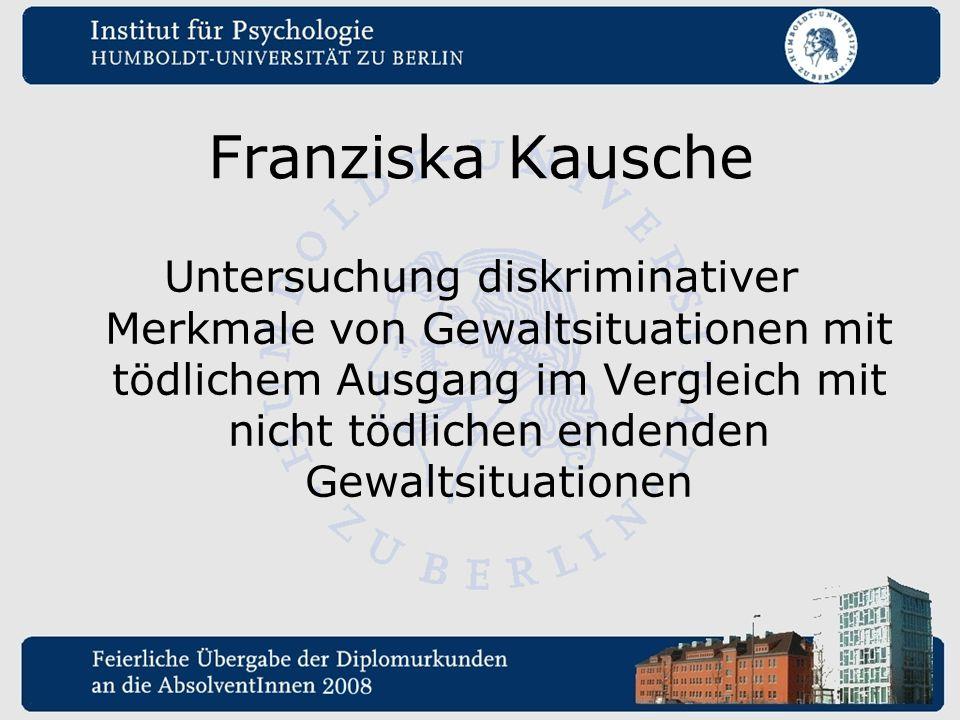 Franziska Kausche Untersuchung diskriminativer Merkmale von Gewaltsituationen mit tödlichem Ausgang im Vergleich mit nicht tödlichen endenden Gewaltsi