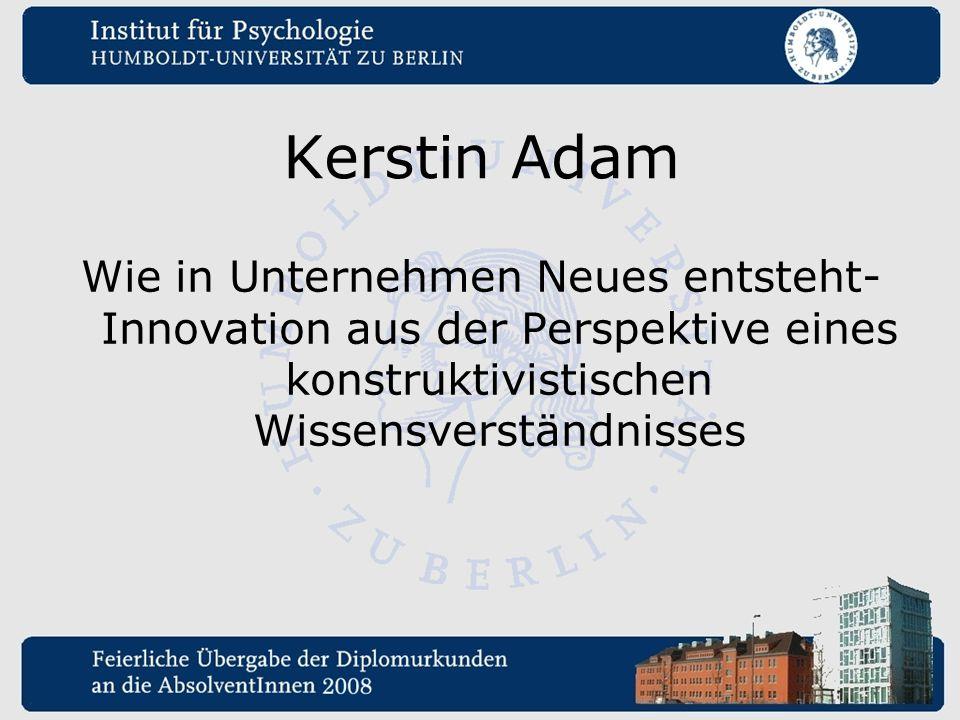 Kerstin Adam Wie in Unternehmen Neues entsteht- Innovation aus der Perspektive eines konstruktivistischen Wissensverständnisses