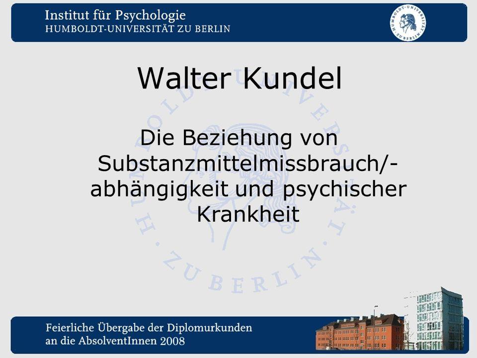 Walter Kundel Die Beziehung von Substanzmittelmissbrauch/- abhängigkeit und psychischer Krankheit