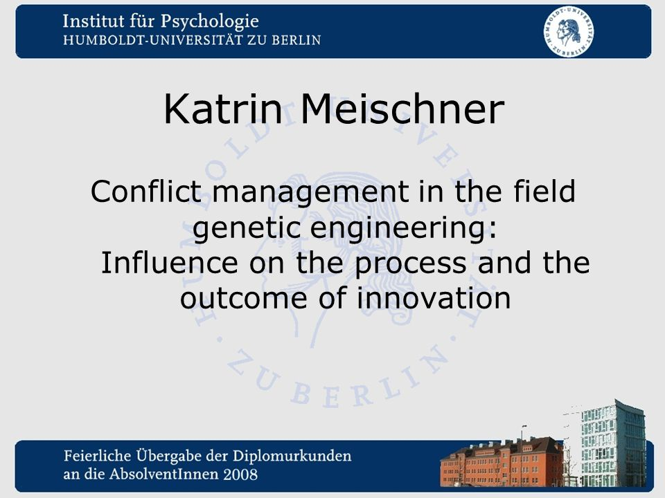 Katrin Meischner Conflict management in the field genetic engineering: Influence on the process and the outcome of innovation