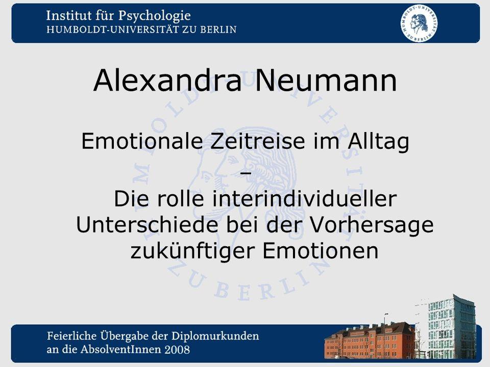 Alexandra Neumann Emotionale Zeitreise im Alltag – Die rolle interindividueller Unterschiede bei der Vorhersage zukünftiger Emotionen